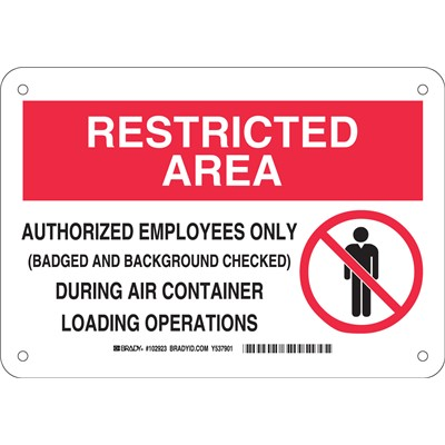 "Brady 102923 - RESTRICTED AREA Authorized Employees Only During Air Container Loading Operations Sign - 7"" H x 10"" W x 0.035"" D - Aluminum"