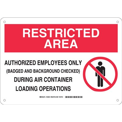 "Brady 102924 - RESTRICTED AREA Authorized Employees Only During Air Container Loading Operations Sign - 10"" H x 14"" W x 0.035"" D - Aluminum"